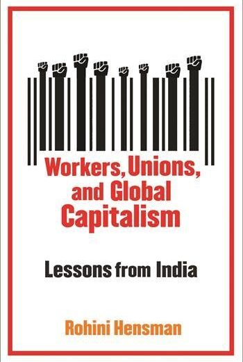 Workers, unions and global capitalism : lessons from India – Rohini Hensman